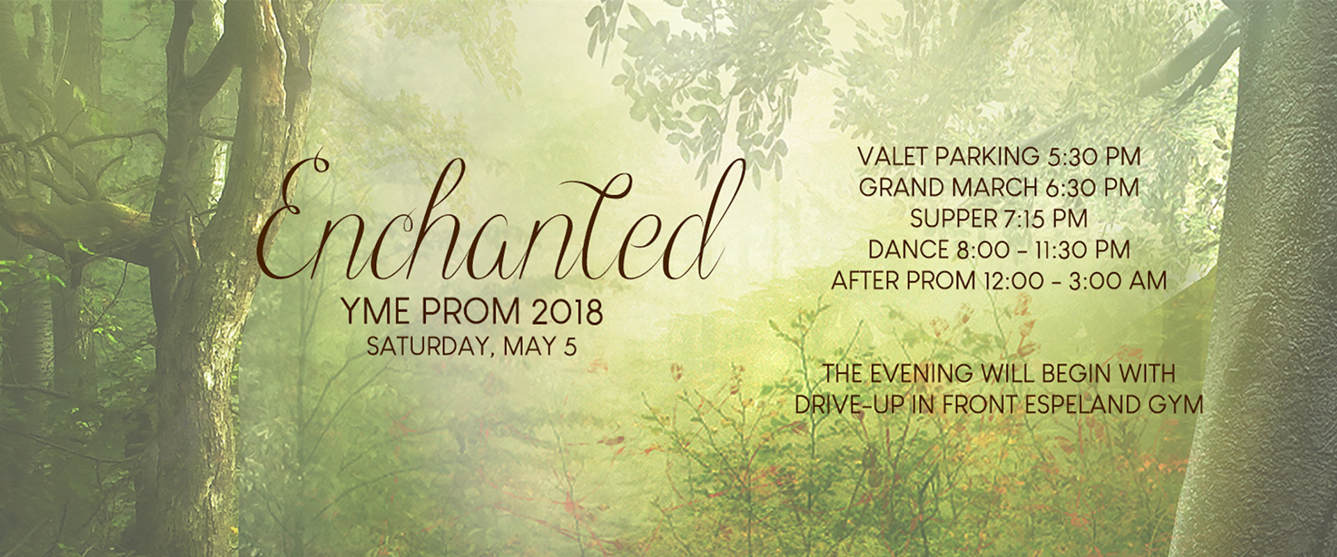 YME Prom 2018- Enchanted will be held on Saturday, May 5th. Drive up will begin at 5:30pm in front of Espeland Gymnasium.