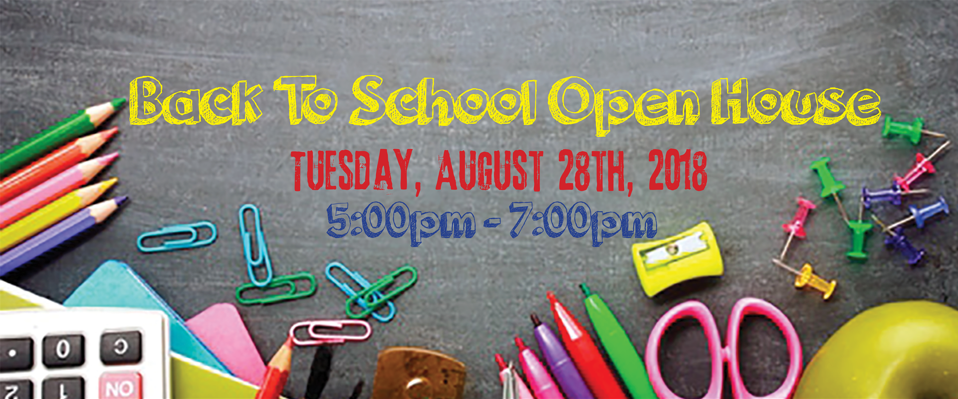 Back to School Open House  Tuesday, August 28, 2018 5:00pm - 7:00pm